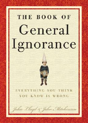 The Book of General Ignorance By Lloyd, John/ Mitchinson, John